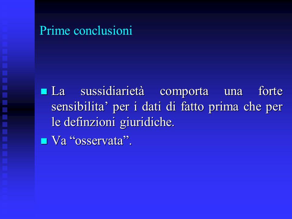 Prime conclusioni La sussidiarietà comporta una forte sensibilita' per i dati di fatto prima che per le definzioni giuridiche.