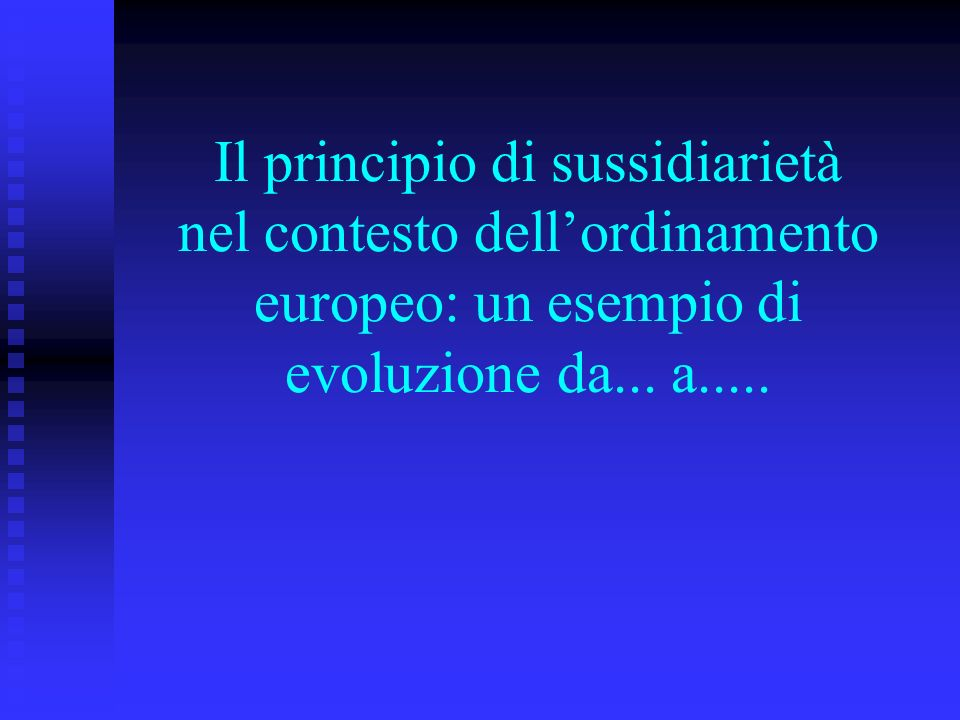 Il principio di sussidiarietà nel contesto dell'ordinamento europeo: un esempio di evoluzione da...
