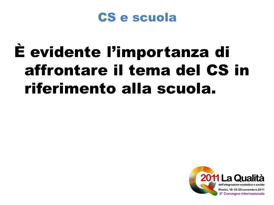 CS e scuola È evidente l'importanza di affrontare il tema del CS in riferimento alla scuola.