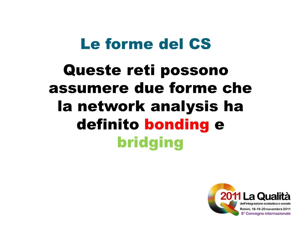 Le forme del CS Queste reti possono assumere due forme che la network analysis ha definito bonding e bridging.