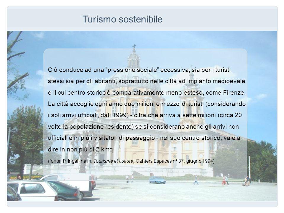 Turismo sostenibile Ciò conduce ad una pressione sociale eccessiva, sia per i turisti.