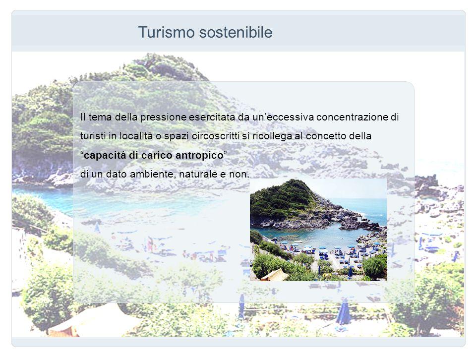 Turismo sostenibile Il tema della pressione esercitata da un'eccessiva concentrazione di.