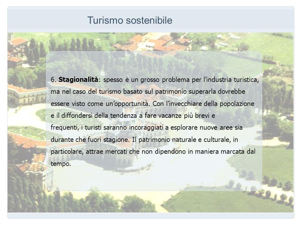 Turismo sostenibile 6. Stagionalità: spesso è un grosso problema per l'industria turistica,