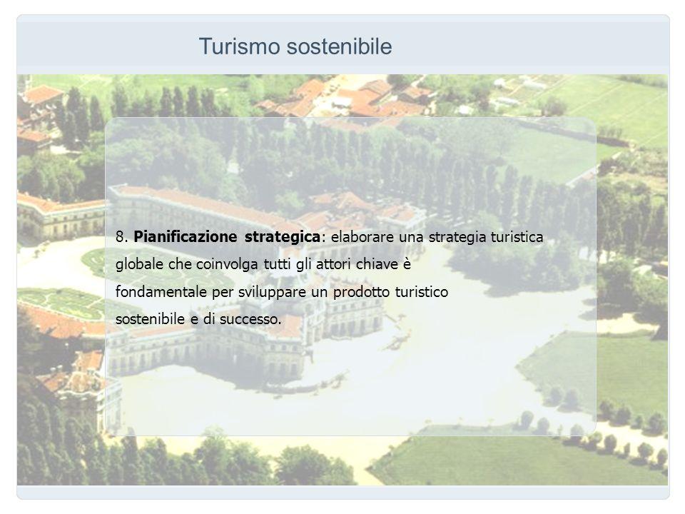 Turismo sostenibile 8. Pianificazione strategica: elaborare una strategia turistica. globale che coinvolga tutti gli attori chiave è.