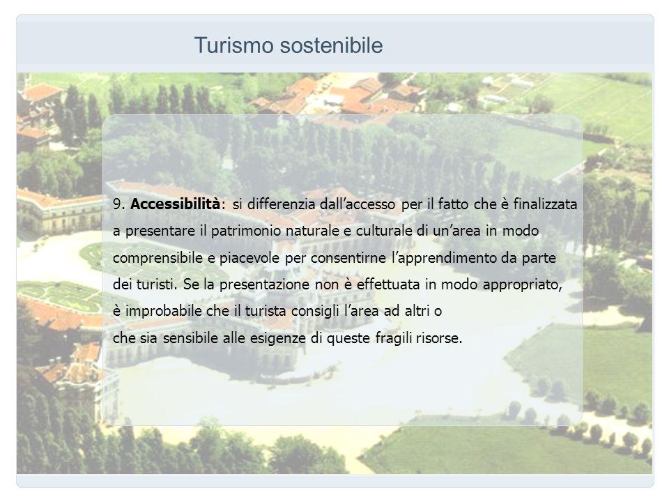 Turismo sostenibile 9. Accessibilità: si differenzia dall'accesso per il fatto che è finalizzata.