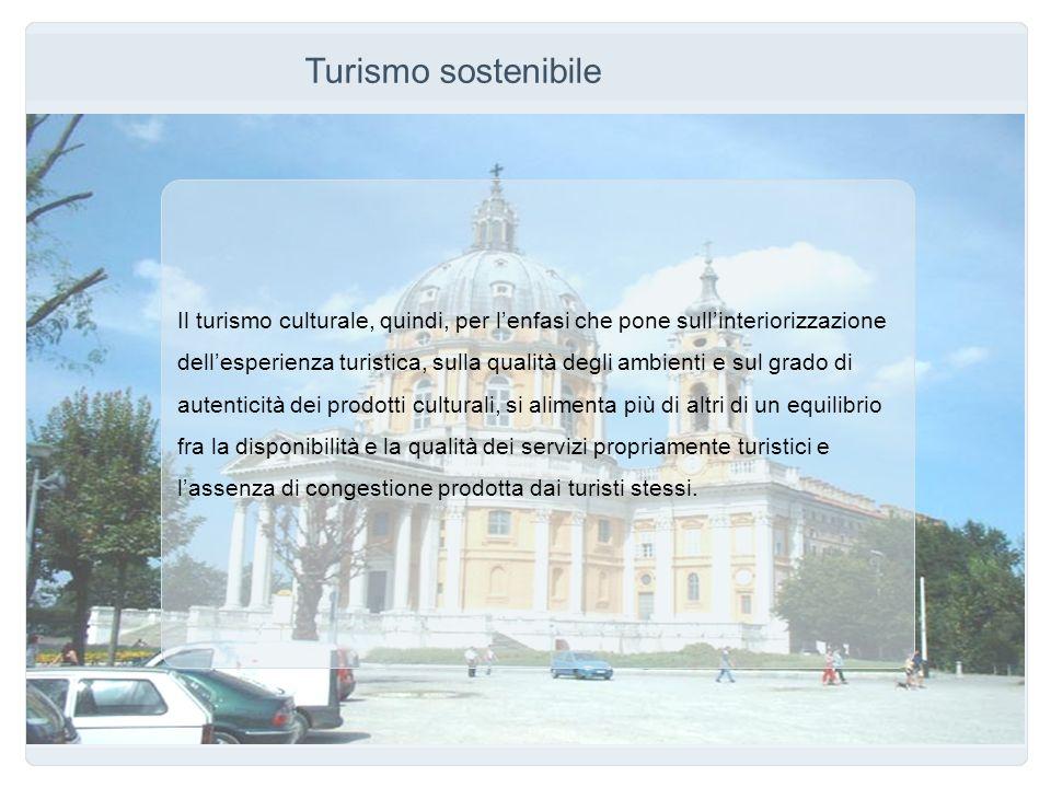 Turismo sostenibile Il turismo culturale, quindi, per l'enfasi che pone sull'interiorizzazione.