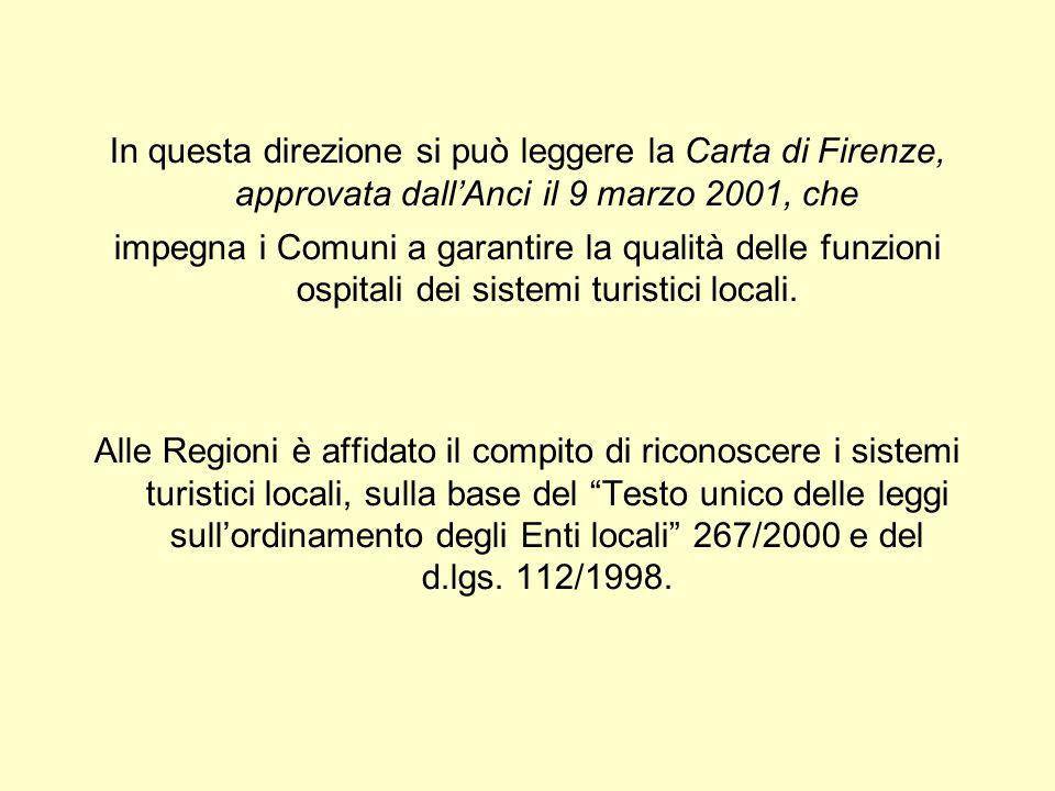 In questa direzione si può leggere la Carta di Firenze, approvata dall'Anci il 9 marzo 2001, che impegna i Comuni a garantire la qualità delle funzioni ospitali dei sistemi turistici locali.