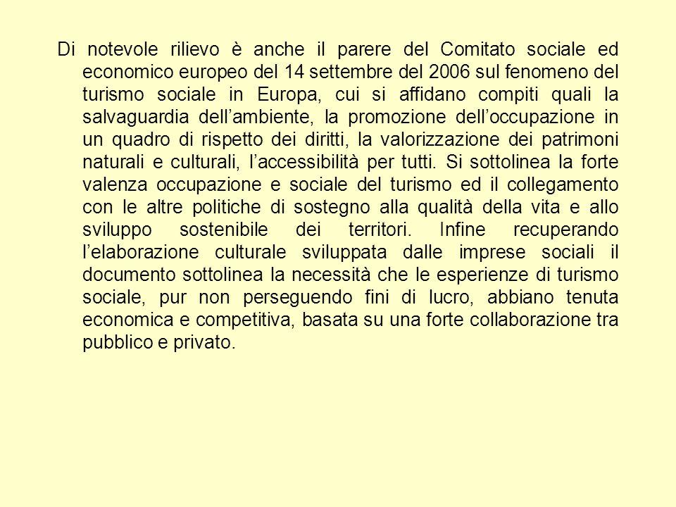 Di notevole rilievo è anche il parere del Comitato sociale ed economico europeo del 14 settembre del 2006 sul fenomeno del turismo sociale in Europa, cui si affidano compiti quali la salvaguardia dell'ambiente, la promozione dell'occupazione in un quadro di rispetto dei diritti, la valorizzazione dei patrimoni naturali e culturali, l'accessibilità per tutti.
