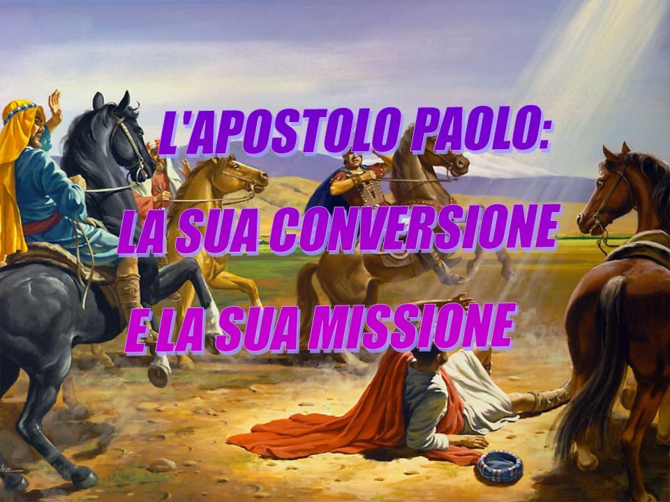 L APOSTOLO PAOLO: LA SUA CONVERSIONE E LA SUA MISSIONE