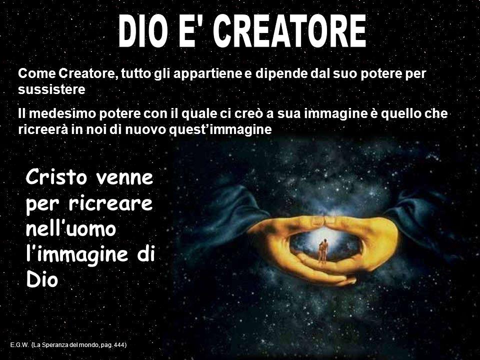 DIO E CREATORE Cristo venne per ricreare nell'uomo l'immagine di Dio