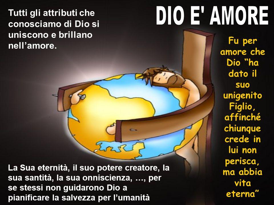 Tutti gli attributi che conosciamo di Dio si uniscono e brillano nell'amore.