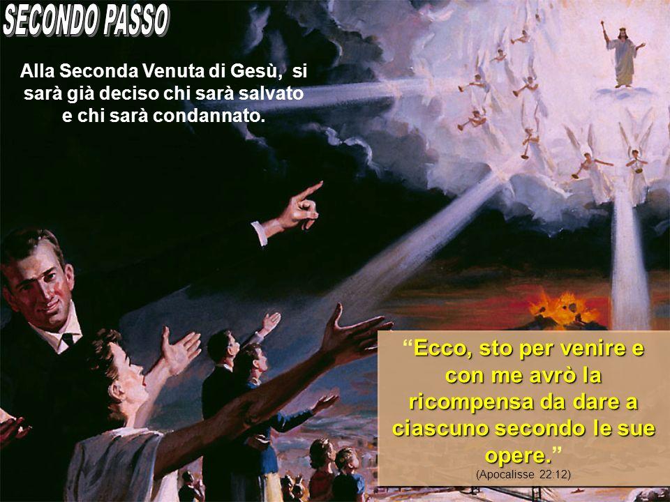 SECONDO PASSO Alla Seconda Venuta di Gesù, si sarà già deciso chi sarà salvato e chi sarà condannato.