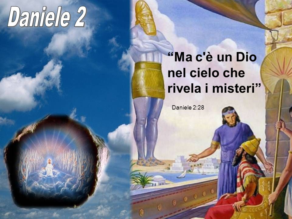 Daniele 2 Ma c è un Dio nel cielo che rivela i misteri Daniele 2:28