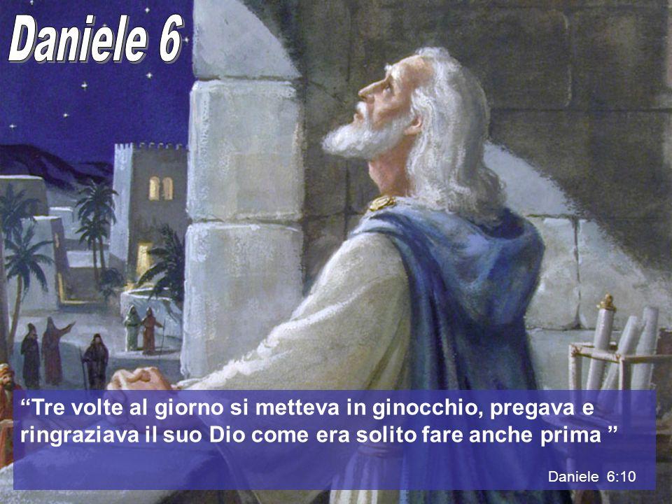 Daniele 6 Tre volte al giorno si metteva in ginocchio, pregava e ringraziava il suo Dio come era solito fare anche prima