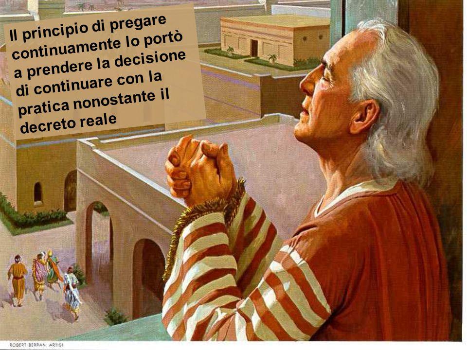 Il principio di pregare continuamente lo portò a prendere la decisione di continuare con la pratica nonostante il decreto reale