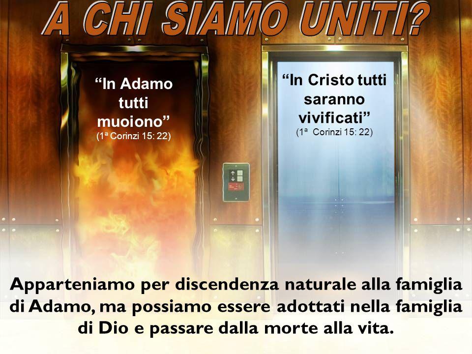 A CHI SIAMO UNITI In Cristo tutti saranno vivificati (1ª Corinzi 15: 22) In Adamo tutti muoiono (1ª Corinzi 15: 22)
