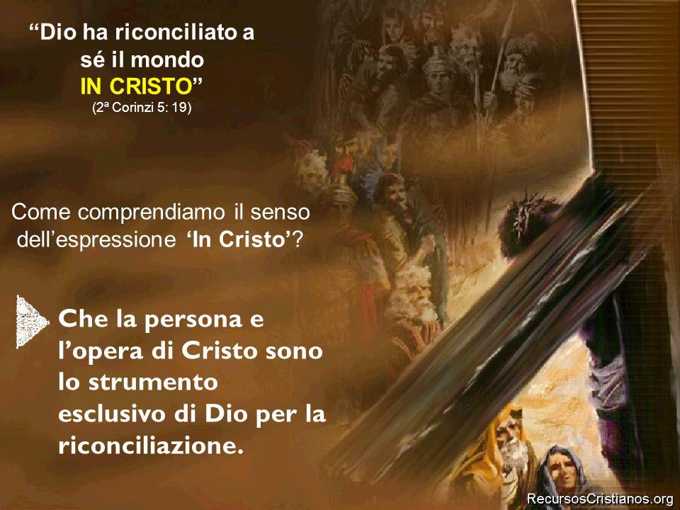 Dio ha riconciliato a sé il mondo IN CRISTO (2ª Corinzi 5: 19)
