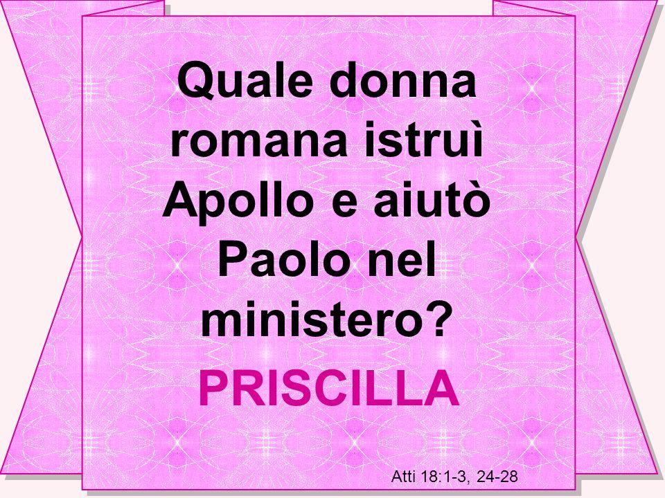 Quale donna romana istruì Apollo e aiutò Paolo nel ministero