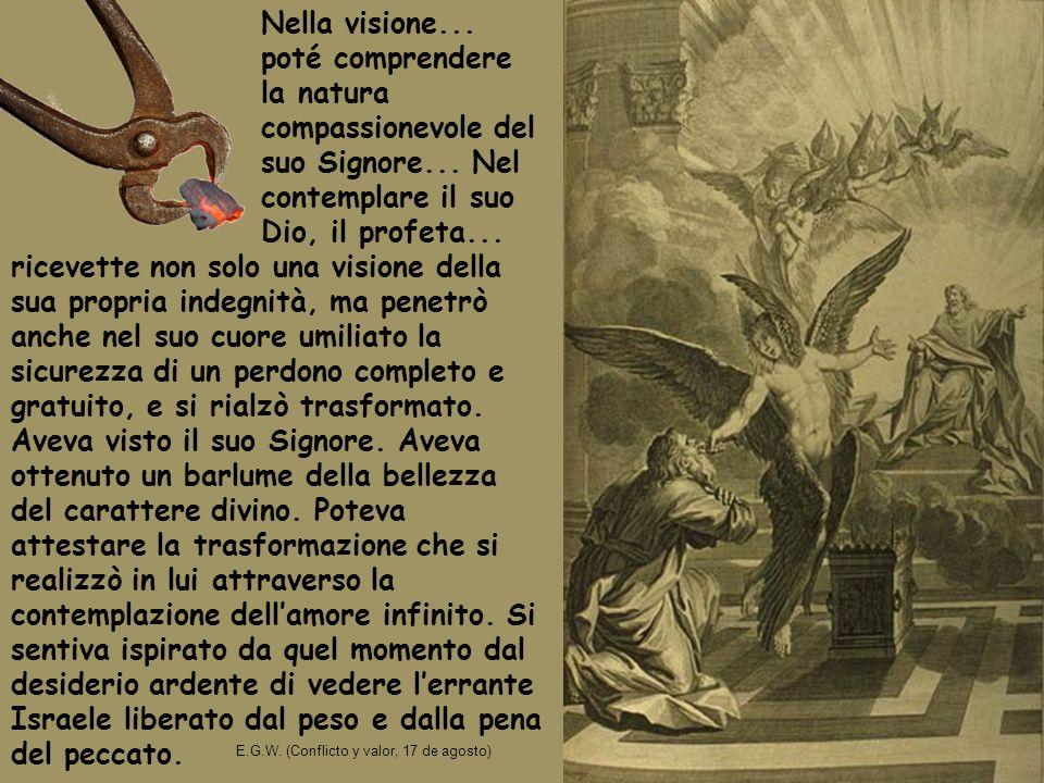 Nella visione... poté comprendere la natura compassionevole del suo Signore... Nel contemplare il suo Dio, il profeta...