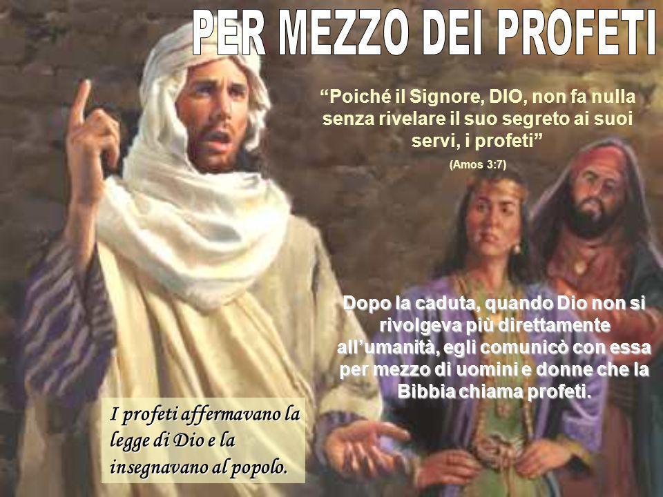 PER MEZZO DEI PROFETI Poiché il Signore, DIO, non fa nulla senza rivelare il suo segreto ai suoi servi, i profeti