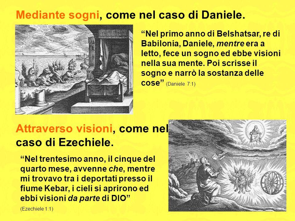 Mediante sogni, come nel caso di Daniele.