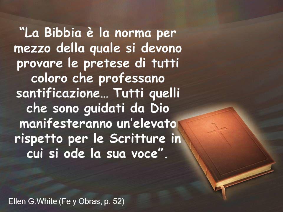 La Bibbia è la norma per mezzo della quale si devono provare le pretese di tutti coloro che professano santificazione… Tutti quelli che sono guidati da Dio manifesteranno un'elevato rispetto per le Scritture in cui si ode la sua voce .