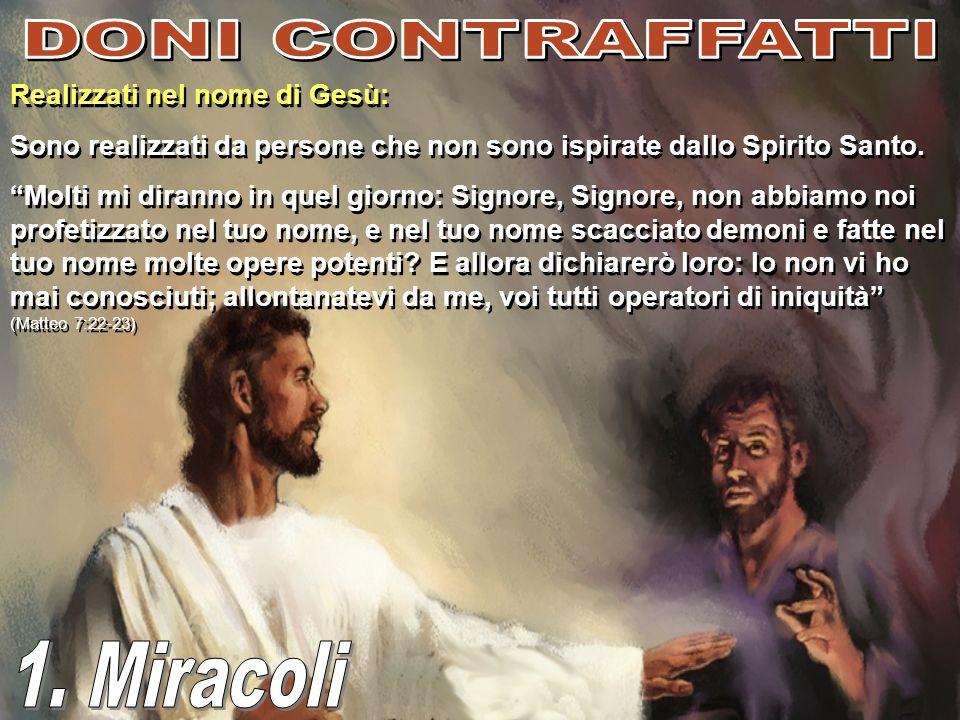 DONI CONTRAFFATTI 1. Miracoli Realizzati nel nome di Gesù: