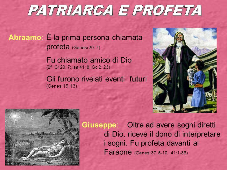 PATRIARCA E PROFETA Abraamo: È la prima persona chiamata profeta (Genesi 20: 7) Fu chiamato amico di Dio (2ª Cr 20: 7; Isa 41: 8; Gc 2: 23)