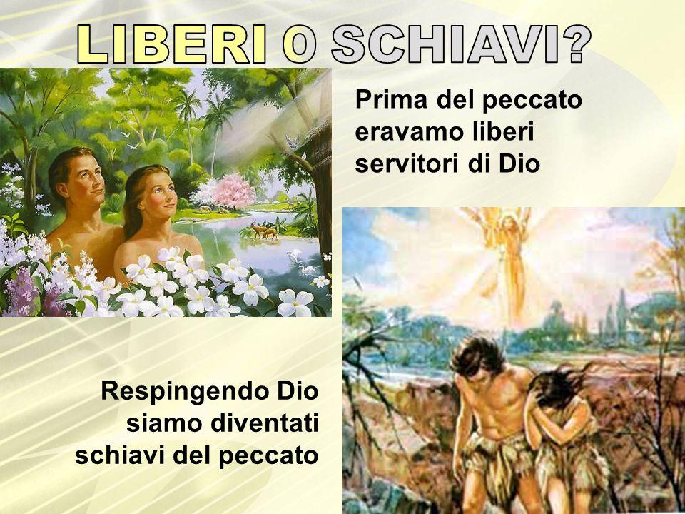 LIBERI O SCHIAVI Prima del peccato eravamo liberi servitori di Dio