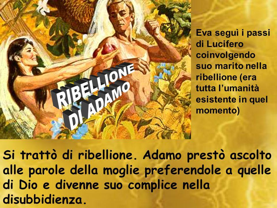Eva seguì i passi di Lucifero coinvolgendo suo marito nella ribellione (era tutta l'umanità esistente in quel momento)