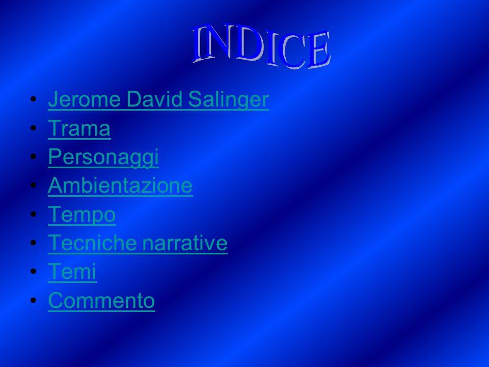 INDICE Jerome David Salinger Trama Personaggi Ambientazione Tempo