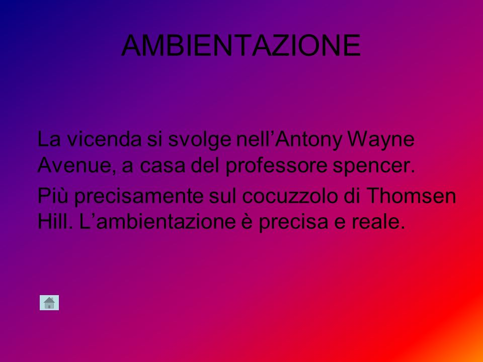 AMBIENTAZIONE La vicenda si svolge nell'Antony Wayne Avenue, a casa del professore spencer.