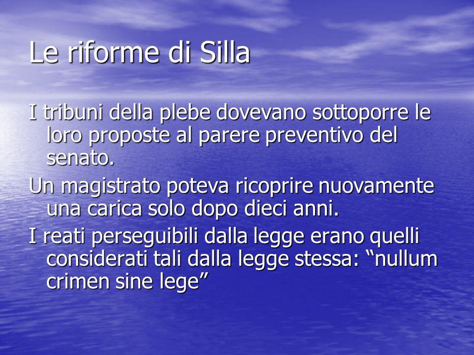 Le riforme di Silla I tribuni della plebe dovevano sottoporre le loro proposte al parere preventivo del senato.