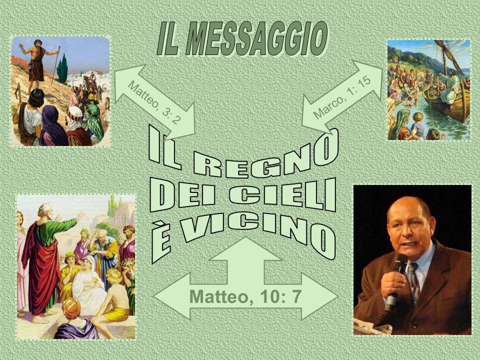 IL MESSAGGIO IL REGNO DEI CIELI È VICINO Matteo, 10: 7 Marco, 1: 15