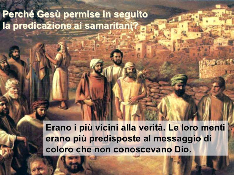 Perché Gesù permise in seguito la predicazione ai samaritani