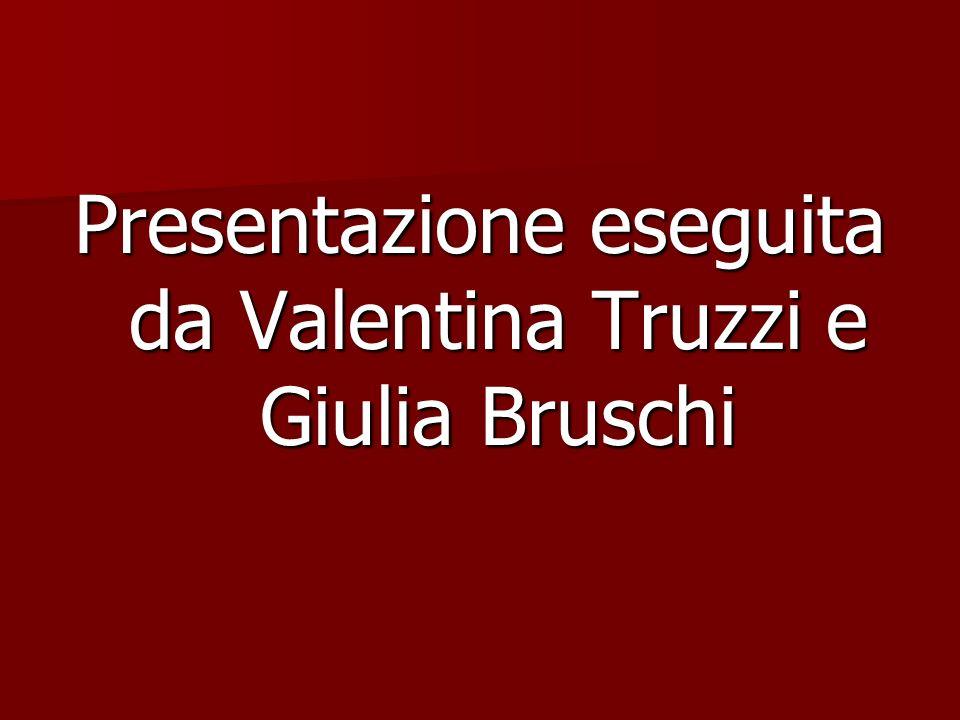 Presentazione eseguita da Valentina Truzzi e Giulia Bruschi