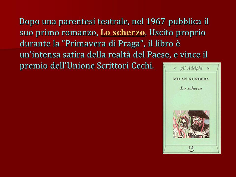 Dopo una parentesi teatrale, nel 1967 pubblica il suo primo romanzo, Lo scherzo.