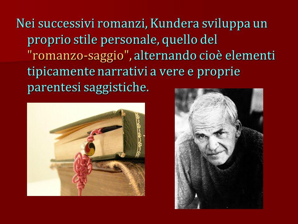 Nei successivi romanzi, Kundera sviluppa un proprio stile personale, quello del romanzo-saggio , alternando cioè elementi tipicamente narrativi a vere e proprie parentesi saggistiche.