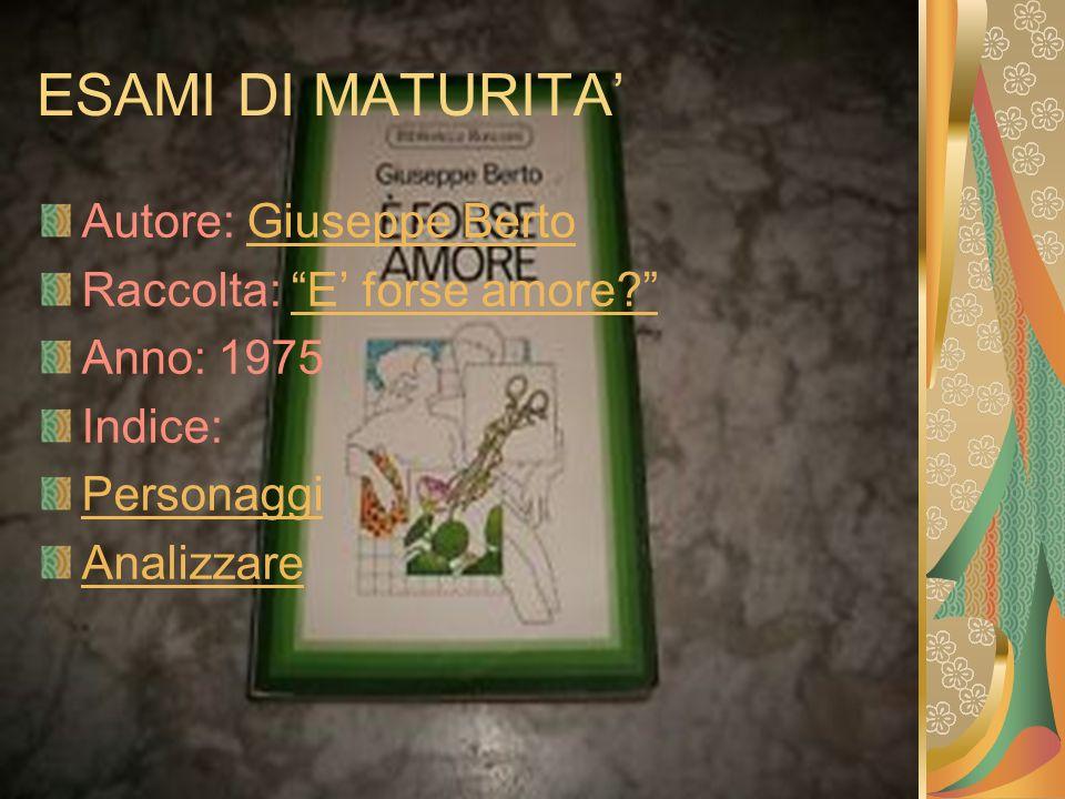ESAMI DI MATURITA' Autore: Giuseppe Berto Raccolta: E' forse amore