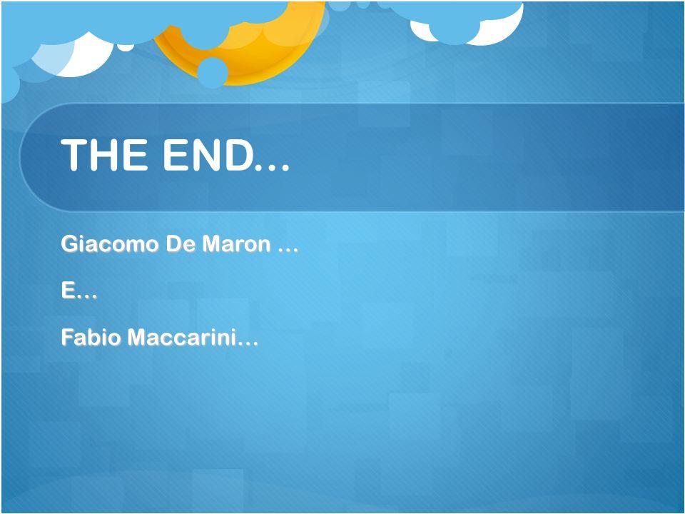 THE END... Giacomo De Maron … E… Fabio Maccarini…