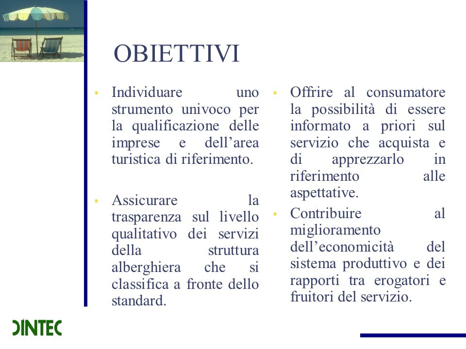 OBIETTIVI Individuare uno strumento univoco per la qualificazione delle imprese e dell'area turistica di riferimento.