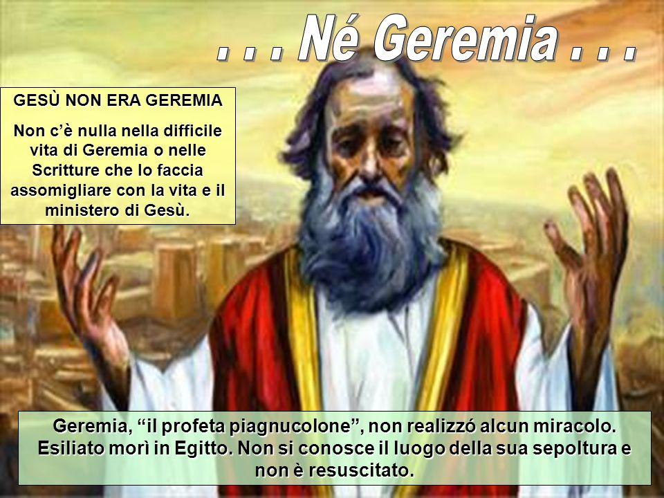 . . . Né Geremia . . . GESÙ NON ERA GEREMIA.