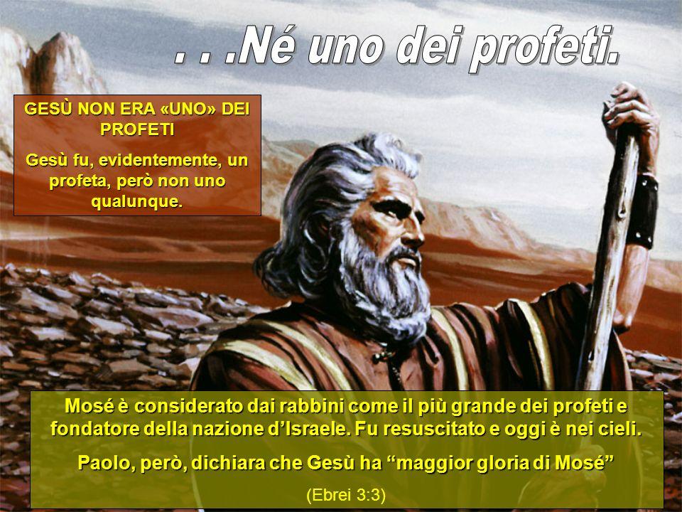 . . .Né uno dei profeti. GESÙ NON ERA «UNO» DEI PROFETI. Gesù fu, evidentemente, un profeta, però non uno qualunque.