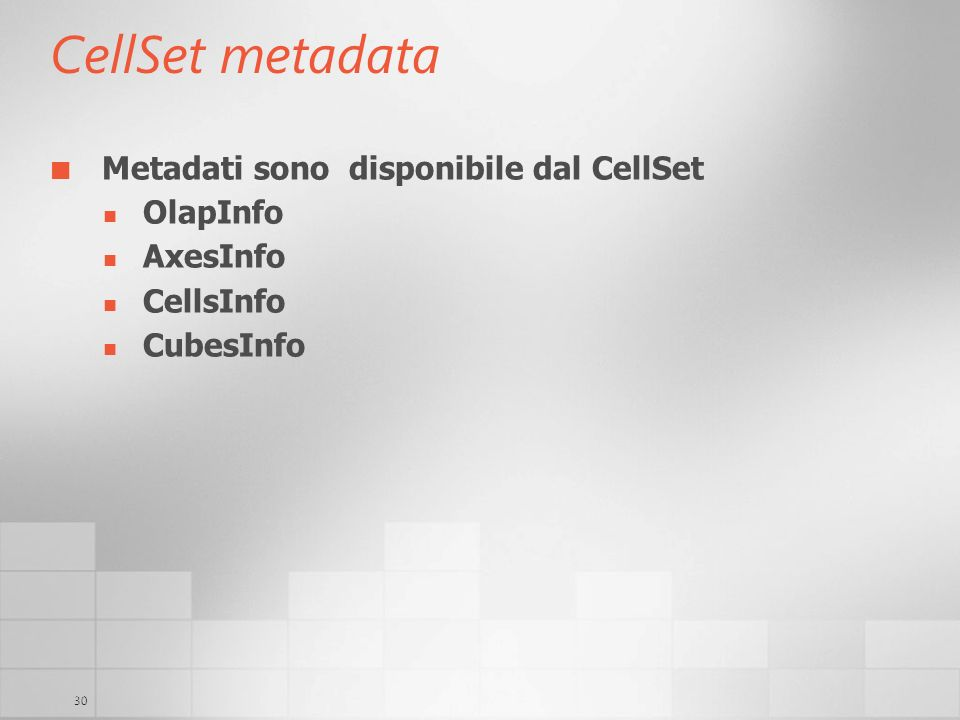 CellSet metadata Metadati sono disponibile dal CellSet OlapInfo