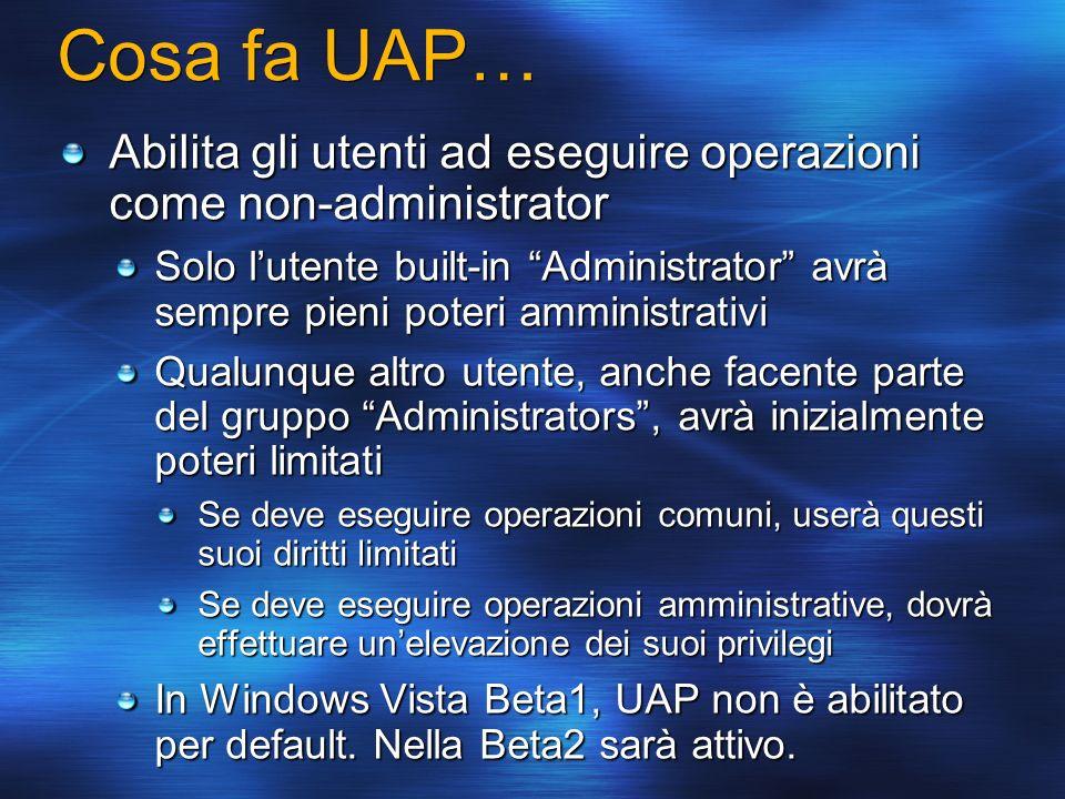 Cosa fa UAP… Abilita gli utenti ad eseguire operazioni come non-administrator.