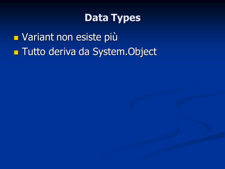 Data Types Variant non esiste più Tutto deriva da System.Object
