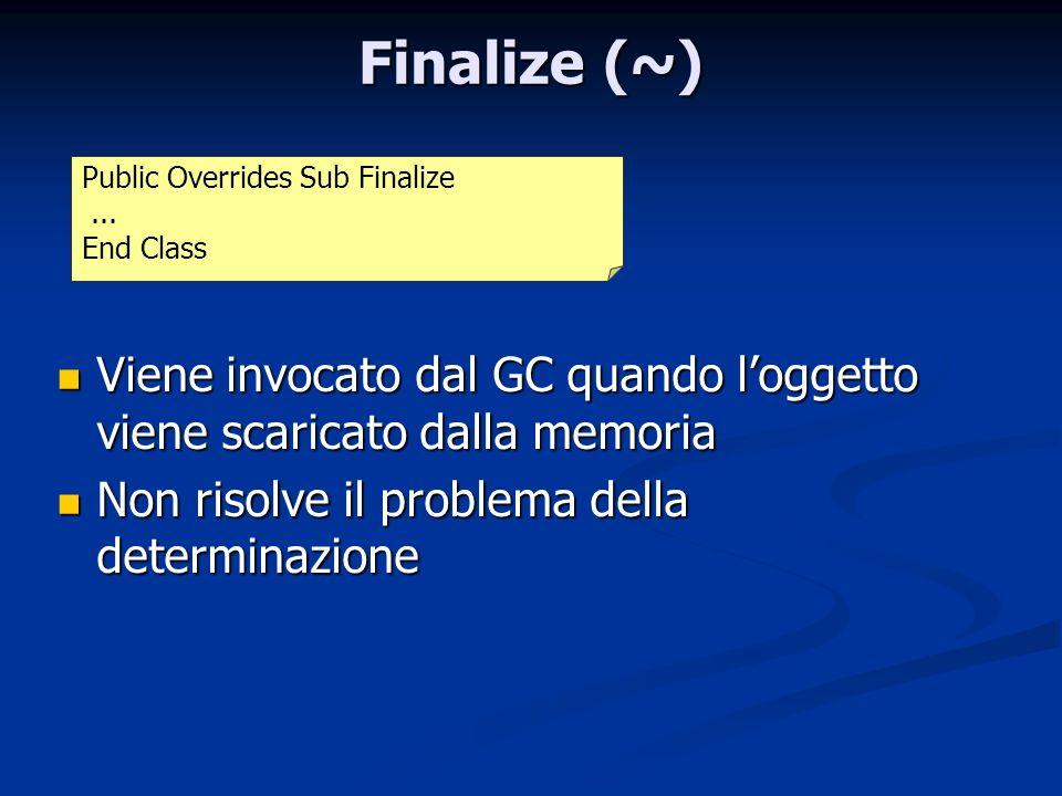 Finalize (~) Public Overrides Sub Finalize ... End Class. Viene invocato dal GC quando l'oggetto viene scaricato dalla memoria.
