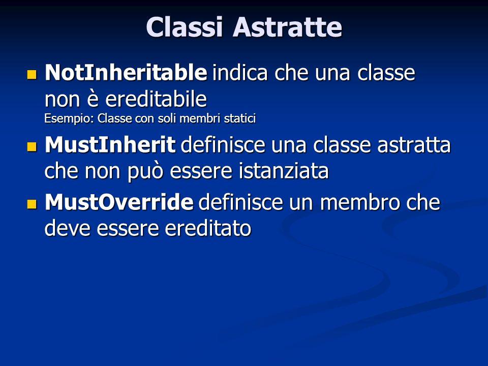 Classi Astratte NotInheritable indica che una classe non è ereditabile Esempio: Classe con soli membri statici.