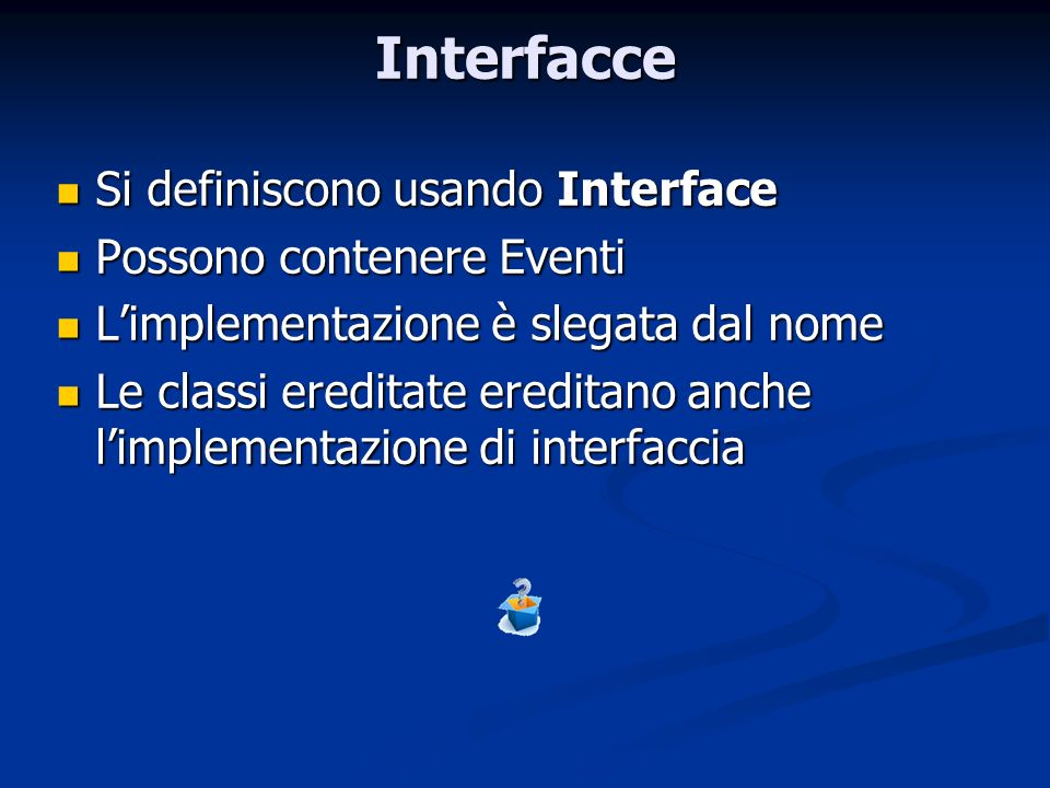 Interfacce Si definiscono usando Interface Possono contenere Eventi