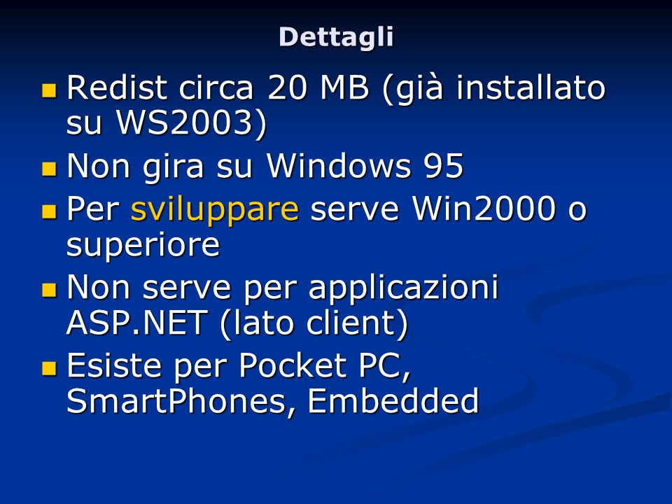 Redist circa 20 MB (già installato su WS2003) Non gira su Windows 95